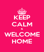 KEEP CALM & WELCOME HOME - Personalised Poster A4 size