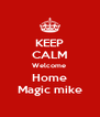 KEEP CALM Welcome  Home Magic mike - Personalised Poster A4 size