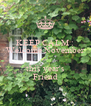 KEEP CALM : Welcome November as this year's Friend - Personalised Poster A4 size