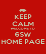 KEEP CALM WELCOME TO 6SW HOME PAGE - Personalised Poster A4 size