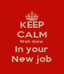 KEEP CALM Well done  In your New job - Personalised Poster A4 size