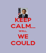 KEEP CALM... WELL, WE COULD - Personalised Poster A4 size