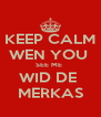 KEEP CALM WEN YOU  SEE ME  WID DE  MERKAS - Personalised Poster A4 size