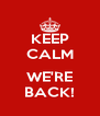 KEEP CALM  WE'RE BACK! - Personalised Poster A4 size
