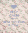 KEEP CALM WERE BEST FRIENDS 4 EVA! - Personalised Poster A4 size