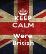 KEEP CALM ... Were British - Personalised Poster A4 size