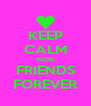 KEEP CALM WERE FRIENDS FOREVER - Personalised Poster A4 size