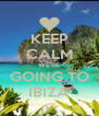 KEEP CALM WE'RE GOING TO IBIZA - Personalised Poster A4 size