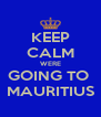 KEEP CALM WERE GOING TO  MAURITIUS - Personalised Poster A4 size
