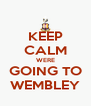 KEEP CALM WERE GOING TO WEMBLEY - Personalised Poster A4 size