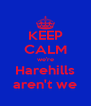 KEEP CALM we're Harehills aren't we - Personalised Poster A4 size