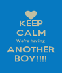 KEEP CALM We're having ANOTHER BOY!!!! - Personalised Poster A4 size