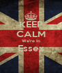 KEEP CALM We're In Essex  - Personalised Poster A4 size