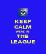 KEEP CALM WERE IN THE LEAGUE - Personalised Poster A4 size