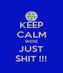 KEEP CALM WERE JUST SHIT !!! - Personalised Poster A4 size