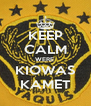 KEEP CALM WERE  KIOWAS KAMET - Personalised Poster A4 size