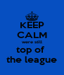 KEEP CALM were still top of  the league - Personalised Poster A4 size