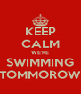 KEEP CALM WE'RE SWIMMING TOMMOROW - Personalised Poster A4 size