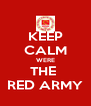 KEEP CALM WERE THE  RED ARMY - Personalised Poster A4 size