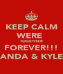 KEEP CALM WERE  TOGETHER FOREVER!!! AMANDA & KYLE <3 - Personalised Poster A4 size