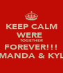 KEEP CALM WERE  TOGETHER FOREVER!!! AMANDA & KYLE - Personalised Poster A4 size