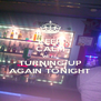 KEEP CALM WE'RE  TURNING UP AGAIN TONIGHT - Personalised Poster A4 size