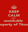 KEEP CALM were  unsinkable  property of Titanic  - Personalised Poster A4 size