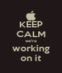 KEEP CALM we're working on it - Personalised Poster A4 size