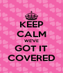 KEEP CALM WE'VE GOT IT COVERED - Personalised Poster A4 size