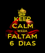 KEEP CALM WEZA FALTAM 6  DIAS - Personalised Poster A4 size