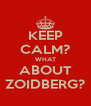 KEEP CALM? WHAT ABOUT ZOIDBERG? - Personalised Poster A4 size