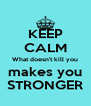 KEEP CALM What doesn't kill you makes you STRONGER - Personalised Poster A4 size