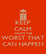 KEEP CALM WHAT'S THE WORST THAT CAN HAPPEN - Personalised Poster A4 size