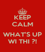 KEEP CALM  WHAT'S UP WI THI ?! - Personalised Poster A4 size