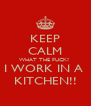 KEEP CALM WHAT THE FUCK?  I WORK IN A  KITCHEN!! - Personalised Poster A4 size