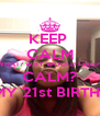 KEEP  CALM WHAT? WHY WOULD I KEEP  CALM? IT'S MY 21st BIRTHDAY - Personalised Poster A4 size