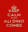 KEEP CALM WHEN ALI DINO COMES - Personalised Poster A4 size