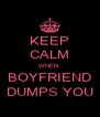 KEEP CALM WHEN  BOYFRIEND DUMPS YOU - Personalised Poster A4 size