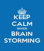 KEEP CALM WHEN BRAIN STORMING - Personalised Poster A4 size