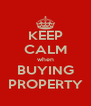 KEEP CALM when BUYING PROPERTY - Personalised Poster A4 size