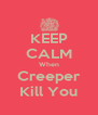 KEEP CALM When Creeper Kill You - Personalised Poster A4 size