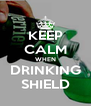KEEP CALM WHEN DRINKING SHIELD - Personalised Poster A4 size