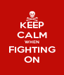 KEEP CALM WHEN FIGHTING ON - Personalised Poster A4 size