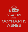 KEEP CALM WHEN GOTHAM IS ASHES - Personalised Poster A4 size