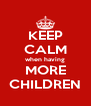 KEEP CALM when having MORE CHILDREN - Personalised Poster A4 size