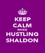 KEEP CALM WHEN HUSTLING SHALDON - Personalised Poster A4 size