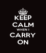 KEEP CALM WHEN I CARRY ON - Personalised Poster A4 size