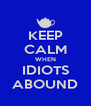 KEEP CALM WHEN IDIOTS ABOUND - Personalised Poster A4 size