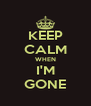 KEEP CALM WHEN I'M GONE - Personalised Poster A4 size