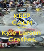 KEEP CALM When Kyle Larson  Crashes - Personalised Poster A4 size